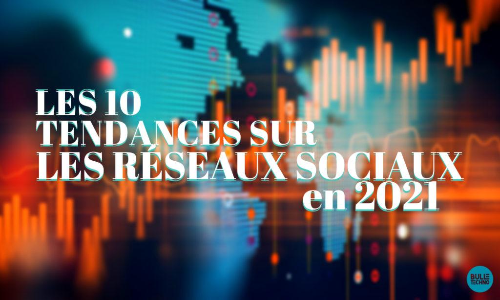 Les 10 tendances sur les Réseaux sociaux en 2021